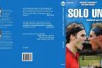 """""""Solo uno"""", un libro racconta l'epopea della sfida Federer-Nadal"""