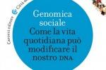 """""""Genomica sociale. Come la vita quotidiana può modificare il nostro Dna"""", di Manuela Monti e Carlo Alberto Redi (Carocci editore, Città della scienza)"""