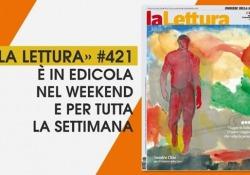 Su «la Lettura» Genovesi in anteprima e Ciabatti intervista Starnone Un'anticipazione dei contenuti del nuovo numero, in edicola nel weekend e per tutta la settimana  - Corriere Tv